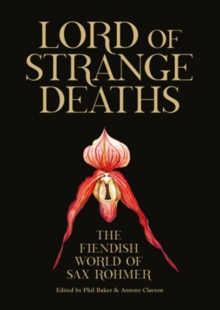Lord Of Strange Deaths : The Fiendish World of Sax Rohmer, Paperback Book