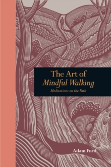 The Art of Mindful Walking : Meditations on the Path, Hardback Book