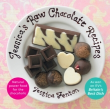 Jessica's Raw Chocolate Recipes : An Introduction to Raw Food Through the Seductive Power of Chocolate, Hardback Book