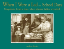 When I Were a School Lad: Snapshots From a Time When Dinner Ladies Wrestled, Hardback Book