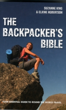 The Backpacker's Bible: Your Essential Guide to Round the World Travel, Paperback Book
