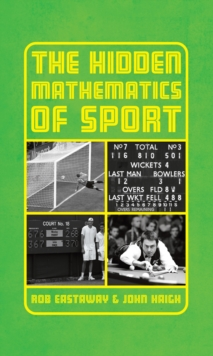 The Hidden Mathematics of Sport: Beating The Odds In Your Favourite Sports, Hardback Book