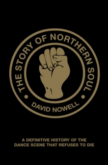The Story of Northern Soul: A Definitive History of the Dance Scene thatRefuses to Die, Paperback Book