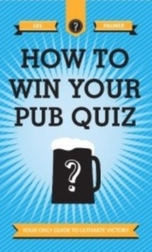 How to Win Your Pub Quiz, Hardback Book