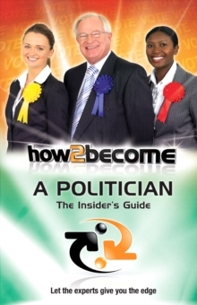 How to Become a Politician : The Insider's Guide, Paperback Book