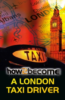 How to Become a London Taxi Driver : How to Pass the London Taxi Driver Knowledge, Paperback Book