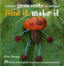 Find It, Make It : 35 Step-by-step Projects Using Found and Natural Materials, Hardback Book