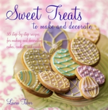 Sweet Treats to Make and Decorate : Sweet Treats to Make, Decorate, and Give, Hardback Book