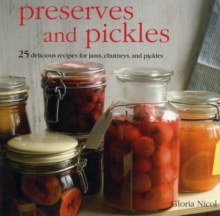 Preserves and Pickles : 25 Delicious Recipes for Jams, Chutneys, and Relishes, Hardback Book