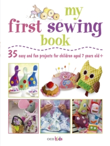 My First Sewing Book : 35 Easy and Fun Projects for Children Aged 7 Years +, Paperback Book