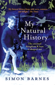 My Natural History : The Animal Kingdom and How it Shaped Me, Paperback Book