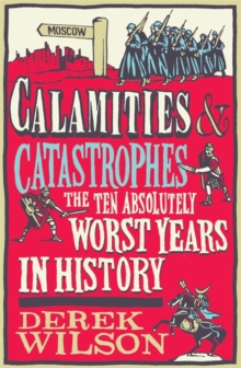 Calamities, Catastrophes and Cock Ups : The Ten Absolutely Worst Years in History, Hardback Book