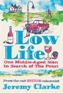 Low Life : One Middle-Aged Man in Search of the Point, Hardback Book