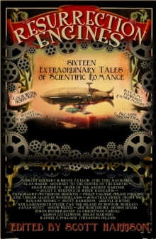 Resurrection Engines : 16 Extraordinary Tales of Scientific Romance, Paperback Book