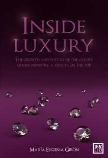 Inside Luxury : The Growth and Future of the Luxury Industry: A View from the Top, Hardback Book
