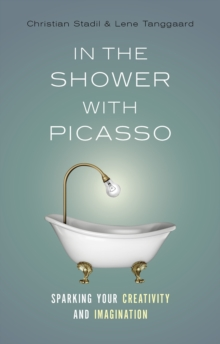 In the Shower with Picasso : Sparking Your Creativity and Imagination, Paperback Book