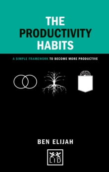 The Productivity Habits : A Simple Framework to Become More Productive, Hardback Book