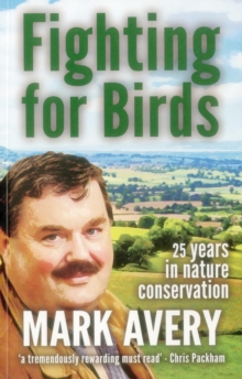 Fighting for Birds : 25 Years in Nature Conservation, Paperback Book