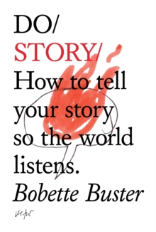 Do Story : How to Tell Your Story So the World Listens, Paperback Book