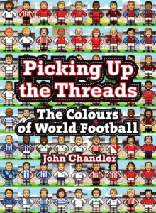 Picking Up The Threads : The Colours of World Football, Hardback Book