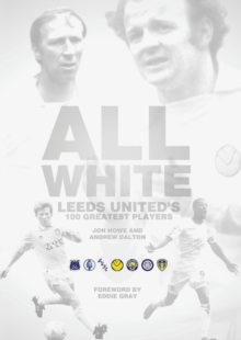 All White : One Hundred Greatest Leeds United Players of All Time, Hardback Book
