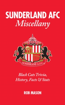 Sunderland AFC Miscellany : Black Cats Trivia, History, Facts & Stats, Hardback Book