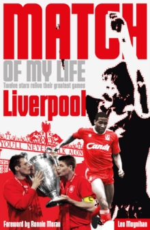 Liverpool FC Match of My Life : Twelve Stars Relive Their Favourite Games, Paperback Book