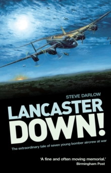 Lancaster Down : The Extraordinary Tale of Seven Young Bomber Aircrew at War, Paperback Book