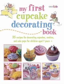 My First Cupcake Decorating Book : Learn Simple Decorating Skills with These 35 Cute & Easy Recipes: Cupcakes, Cake Pops, Cookies, Paperback Book