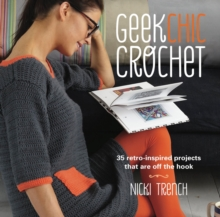 Geek Chic Crochet : 35 Retro-Inspired Projects That are off the Hook, Paperback Book