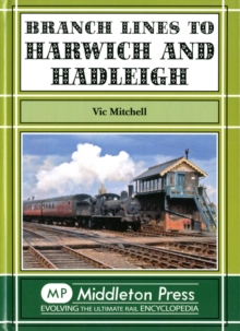Branch Lines to Harwich and Hadleigh, Hardback Book