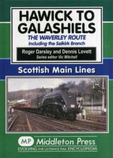 Hawick to Galashiels : The Waverley Route Including the Selkirk Branch, Hardback Book