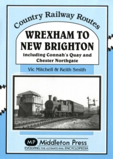 Wrexham to New Brighton : Including Connah's Quay and Chester Northgate, Hardback Book