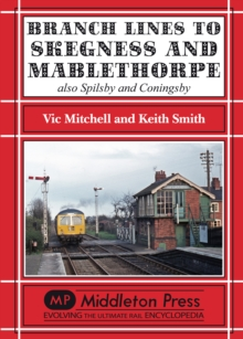 Branch Lines to Skegness and Mablethorpe : Also Spilsby and Coningsby, Hardback Book