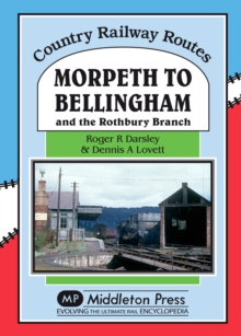 Morpeth to Bellingham : And the Rothbury Branch, Hardback Book