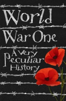World War One : A Very Peculiar History, Hardback Book
