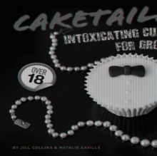 Caketails : Intoxicating Cupcakes for Grownups, Hardback Book