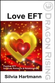 Love EFT : Positive EFT for Love, Romance & Relationships, Paperback Book