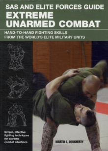 Extreme Unarmed Combat : Hand-to-Hand Fighting Skills From The World's Elite Military Units, Paperback Book