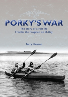 Porky's War : The Story of a Real-Life Freddie the Frogman on D-Day, Paperback Book