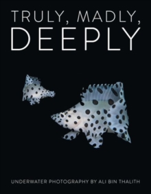 Truly, Madly, Deeply : Underwater Photography, Hardback Book