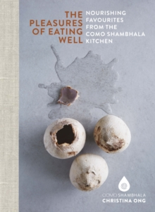 The Pleasures of Eating Well : Nourishing Favourites from the Como Shambhala Kitchen, Hardback Book
