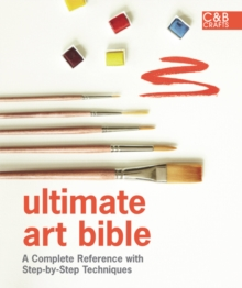 Ultimate Art Bible: A Complete Reference with Step-by-Step Techniques, Hardback Book
