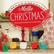 Mollie Makes Christmas : Crochet, Knitting, Sewing, Felting, Papercraft and More, Hardback Book