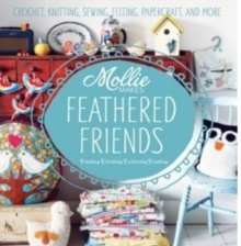 Mollie Makes Feathered Friends : Crochet, Knitting, Sewing, Felting, Papercraft and More, Hardback Book