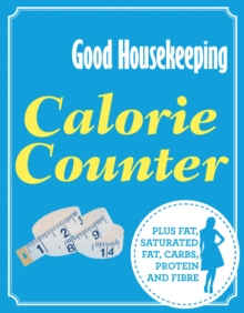 Good Housekeeping Calorie Counter : Plus fat, saturated fat, carbs, protein and fibre, Paperback Book
