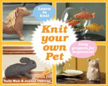 Knit Your Own Pet : Easy projects for beginners, Hardback Book