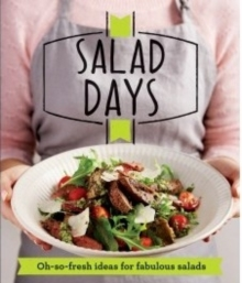 Salad Days : Oh-So-Fresh Ideas for Fabulous Salads, Paperback Book
