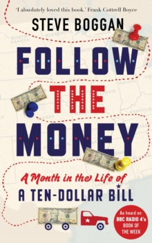 Follow the Money : A Month in the Life of a Ten-dollar Bill, Paperback Book