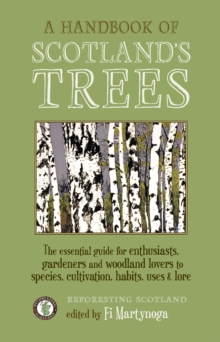 A Handbook of Scotland's Trees : The Essential Guide for Enthusiasts, Gardeners and Woodland Lovers to Species, Cultivation, Habits, Uses & Lore, Paperback Book